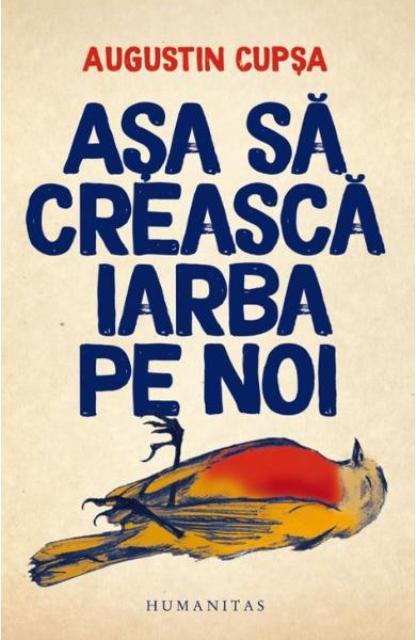 """""""Așa să crească iarba pe noi"""" de Augustin Cupșa – lansare de carte la librăria Humanitas"""